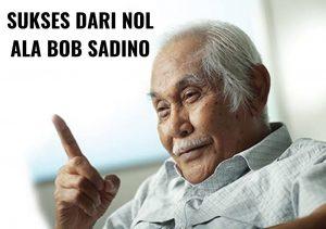 Cara Sukses Ala Bob Sadino
